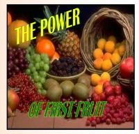 The Power of the First Fruit